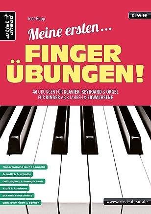 eine ersten Fingerübungen! 46 Übungen für Klavier Keyboard & Orgel für Kinder ab 8 Jahren & Erwachsene Lehrbuch für Piano Klaviernoten FingertrainingJens Rupp