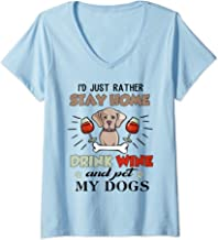 Womens I'd Just Rather Stay Home Drink Wine And Pet My Dogs T Shirt V-Neck T-Shirt