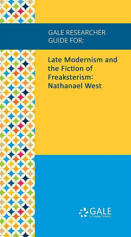 不完全バンガロープレゼンターGale Researcher Guide for: Late Modernism and the Fiction of Freaksterism: Nathanael West (English Edition)
