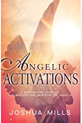 Angelic Activations: A Scriptural Look at the Modern-Day Ministry of Angels Kindle Edition