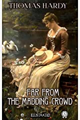 Far from the Madding Crowd. Illustrated Kindle Edition