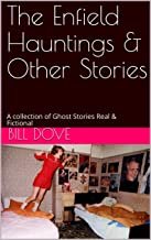 The Enfield Hauntings & Other Stories: A collection of Ghost Stories Real & Fictional