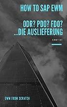 How to SAP EWM - ODR? PDO? FDO? ...die Auslieferung (German Edition)