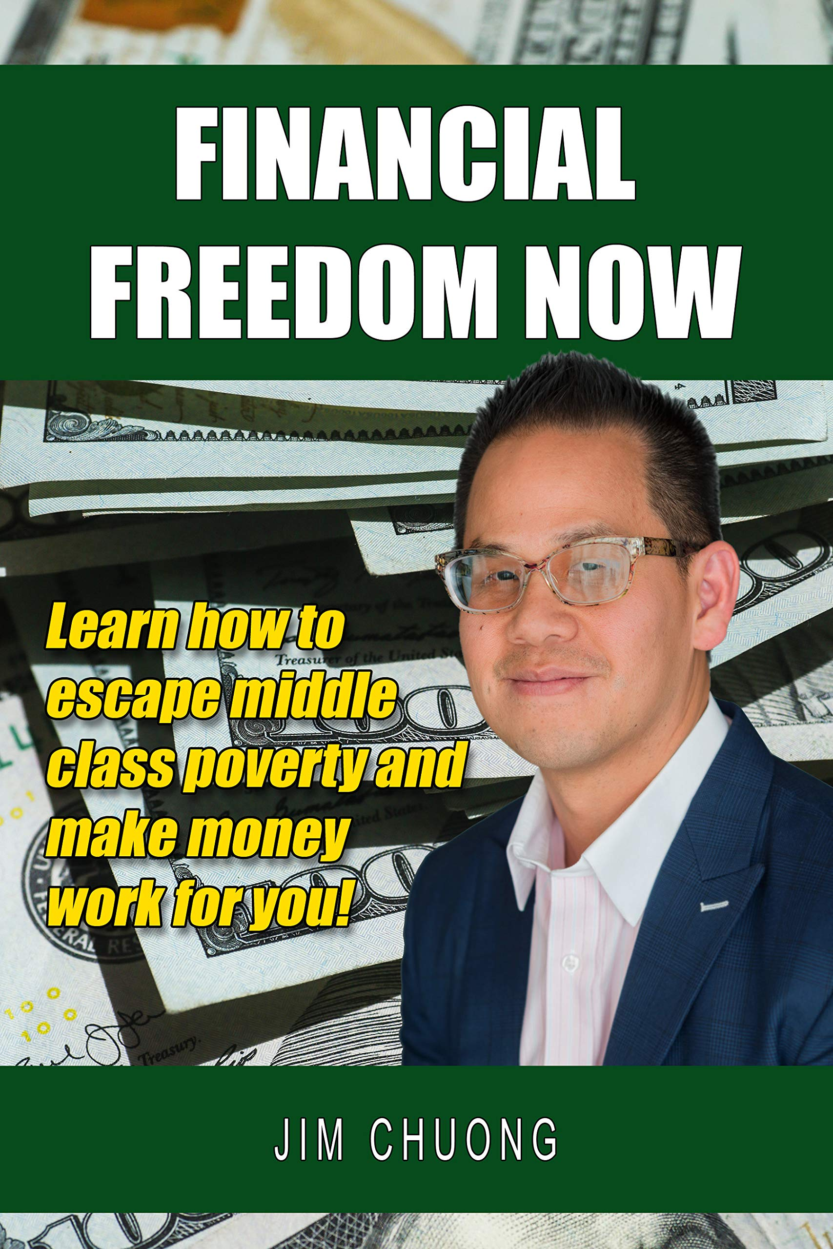 Financial Freedom Now: Learn how to escape middle class poverty and make money work for you!