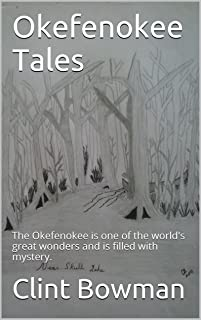 Okefenokee Tales: The Okefenokee is one of the world's great wonders and is filled with mystery.