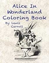 Alice in Wonderland Coloring Book By: Lewis Carroll: Large Print Original Classic Story and Illustrations From Sir John Tenniel