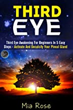 Third Eye: Third Eye Awakening For Beginners in 5 Easy Steps - Activate And Decalcify Your Pineal Gland (Third Eye Awakening, Pineal Gland Activation, Open the Third Eye, Crystals)