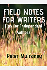 Field Notes for Writers: Tips for Independent Authors Kindle Edition