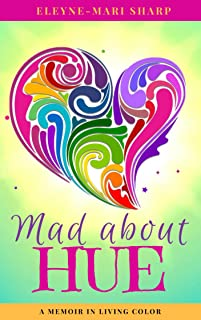 Mad About Hue: A Memoir in Living Color (English Edition)