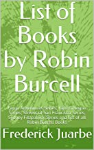 List of Books by Robin Burcell: Fargo Adventures Series, Kate Gillespie Series, Streets of San Francisco Series, Sydney Fitzpatrick Series and list of all Robin Burcell Books