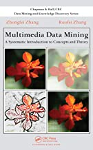 Multimedia Data Mining: A Systematic Introduction to Concepts and Theory (Chapman & Hall/CRC Data Mining and Knowledge Discovery Series)