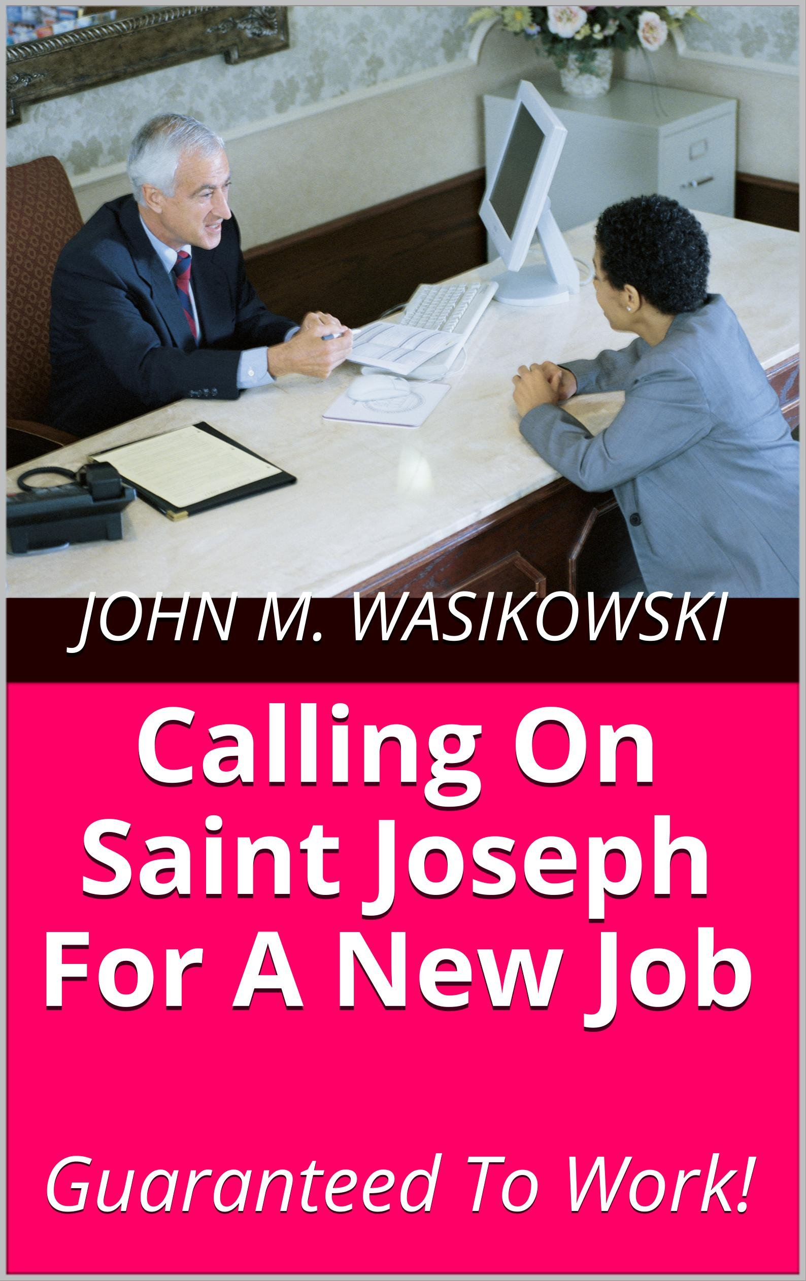 Calling On Saint Joseph For A New Job: Guaranteed To Work!