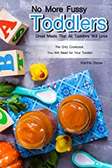 No More Fussy Toddlers: Great Meals That All Toddlers Will Love Kindle Edition