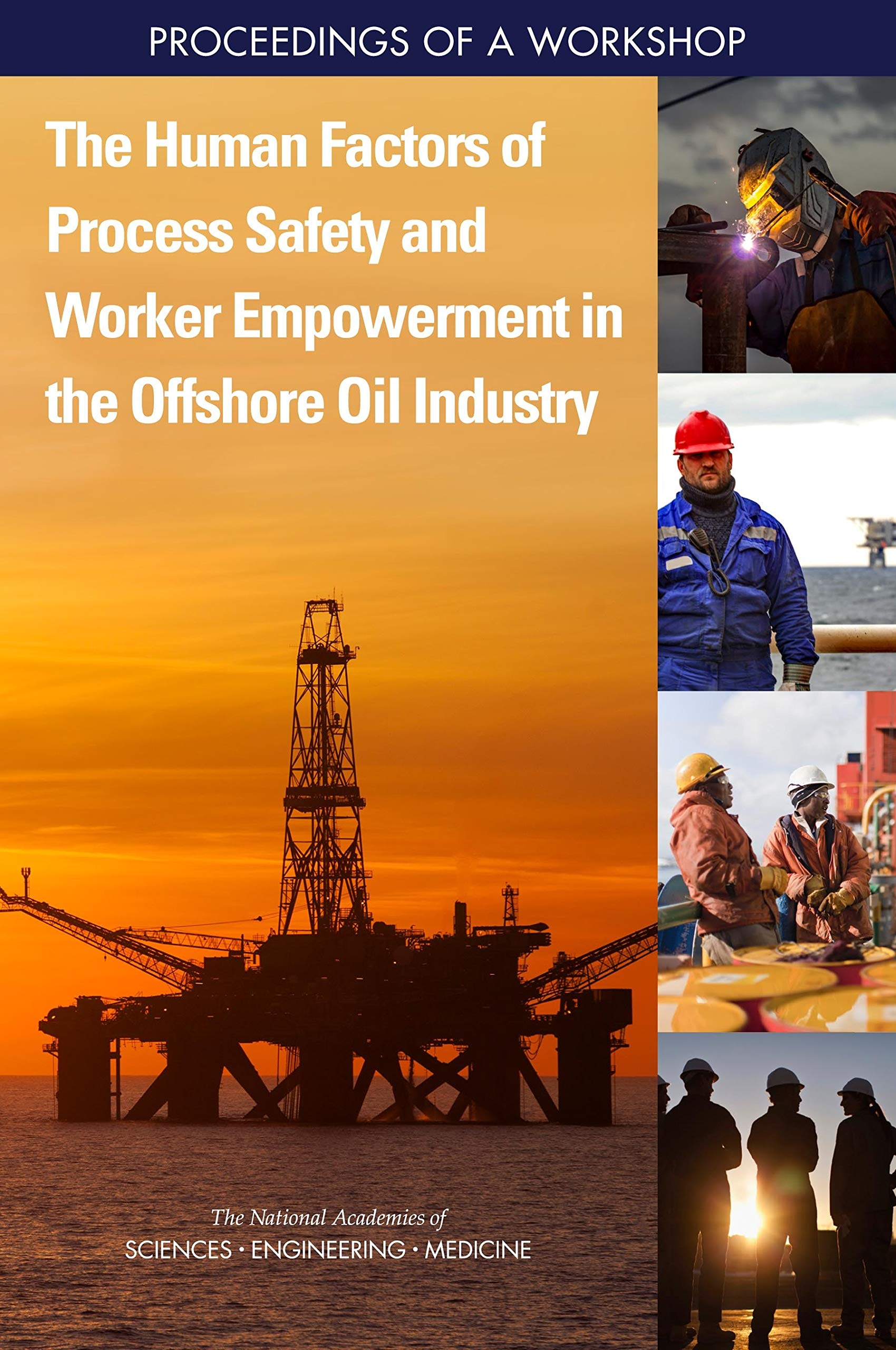 The Human Factors of Process Safety and Worker Empowerment in the Offshore Oil Industry: Proceedings of a Workshop