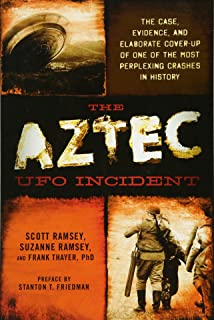 The Aztec UFO Incident: The Case, Evidence, and Elaborate Cover-up of One of the Most Perplexing Crashes in History