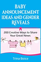 Baby Announcement Ideas and Gender Reveals: 200 Creative Ways to Share Your Great News