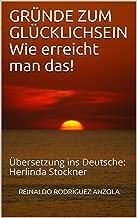 GRГњNDE ZUM GLГњCKLICHSEIN Wie erreicht man das!: Гњbersetzung ins Deutsche: Herlinda Stockner (German Edition)