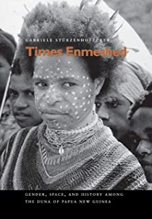 Times Enmeshed: Gender, Space, and History Among the Duna of Papua New Guinea