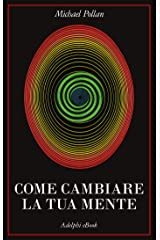 Come cambiare la tua mente (Italian Edition) Kindle Edition