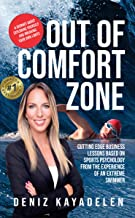 Out Of Comfort Zone: Cutting Edge Business Lessons Based on Sports Psychology from the Experience of an Extreme Swimmer (E...