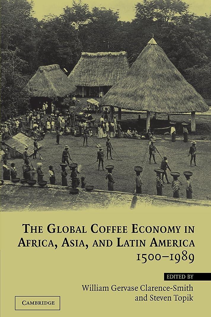 構成スチュワード電話するThe Global Coffee Economy in Africa, Asia, and Latin America, 1500-1989