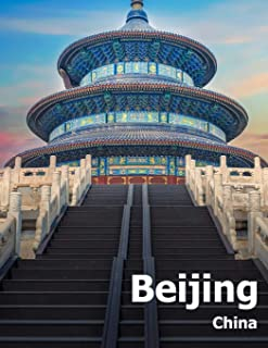 Beijing China: Coffee Table Photography Travel Picture Book Album Of A Chinese Country And City In The Far East Asia Large...