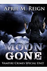 Moon Gone (Vampire Crimes Special Unit Book 2) Kindle Edition