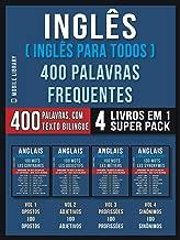 Inglês ( Inglês Para Todos ) 400 Palavras Frequentes (4 Livros em 1 Super Pack): 400 palavras em Inglês explicadas em Português com Texto Bilingue (Foreign ... Learning Guides) (Portuguese Edition)