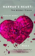 Hannah's Heart: The Broken Pieces (My True Identity Teen Series Book 2)