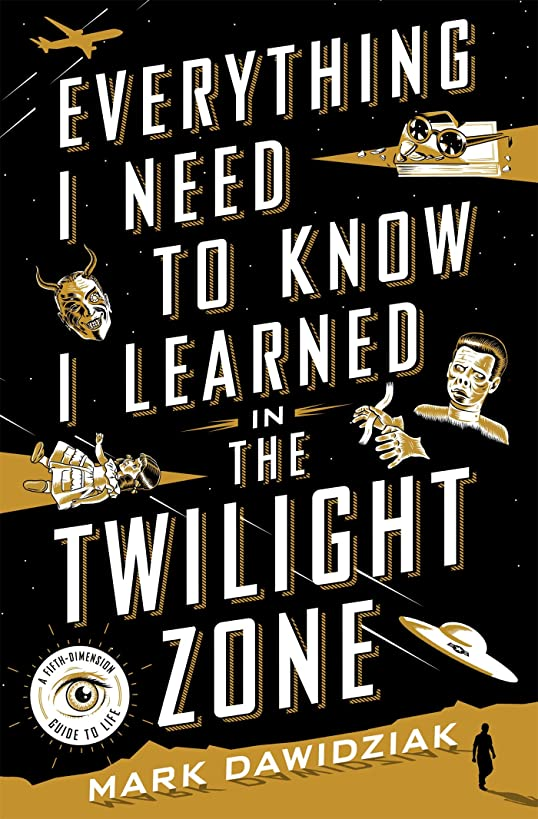 Everything I Need to Know I Learned in the Twilight Zone: A Fifth-Dimension Guide to Life