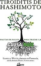 Tiroiditis de Hashimoto: Pautas para tratar la causa raíz (Salud natural) (Spanish Edition)