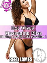 Hot Wives' Massaging Bliss (Finding Love in Futa Paradise 1)