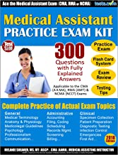 Medical Assistant Practice Exam Kit - 2018 Edition: 300 Questions with Fully Explained Answers. Includes Online Flash Card Study System: For the CMA, RMA or NCMA