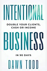 Intentional Business: Double Your Clients Cash or Income in 90 Days Kindle Edition