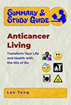 Summary & Study Guide - Anticancer Living: Transform Your Life and Health with the Mix of Six