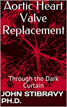 Aortic Heart Valve Replacement: Through the Dark Curtain