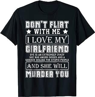 don't flirt with me I love my girlfriend tshirt
