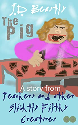 The Pig (Teachers and Other Slightly Filthy Creatures Book 2)