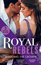 Royal Rebels: Seducing The Crown: Behind Palace Doors (Hollywood Hills) / a Royal Temptation / Lessons in Seduction