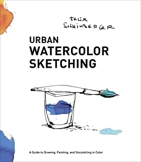 Urban Watercolor Sketching: A Guide to Drawing, Painting, and Storytelling in Color