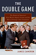 The Double Game: The Demise of America's First Missile Defense System and the Rise of Strategic Arms Limitation