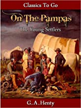 Out on the Pampas - Or, The Young Settlers (Classics To Go)