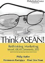 Think ASEAN!: Rethinking Marketing toward ASEAN Community 2015 (English Edition)
