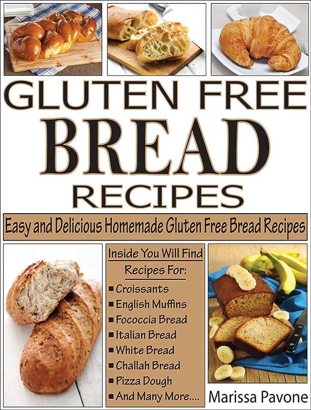 密ビルダー放棄されたGLUTEN FREE BREAD RECIPES: Easy and Delicious Homemade Gluten Free Bread Recipes (English Edition)