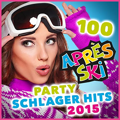100 Après Ski Party Schlager Hits 2015 (Original Hits für