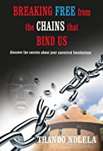 Breaking Free from the Chains that Bind Us: Discover the secrets about your ancestral foundation