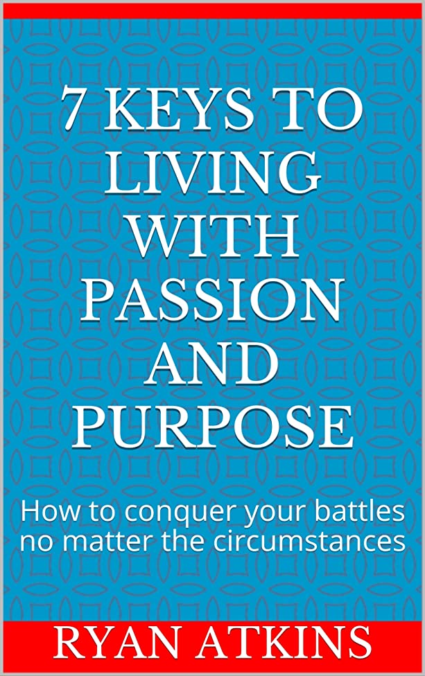 インタネットを見るコストワイプ7 Keys to Living with Passion and Purpose: How to conquer your battles no matter the circumstances (English Edition)