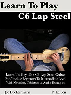 Learn To Play C6 Lap Steel Guitar - For Absolute Beginner to Intermediate Level