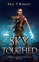 Sky Touched: A Coming of Age Epic Fantasy Adventure (Chaos and Retribution Book 2)