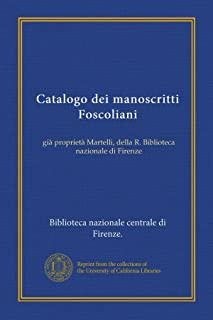 Catalogo dei manoscritti Foscoliani (Vol-1): già proprietà Martelli, della R. Biblioteca nazionale di Firenze (Italian Edition)